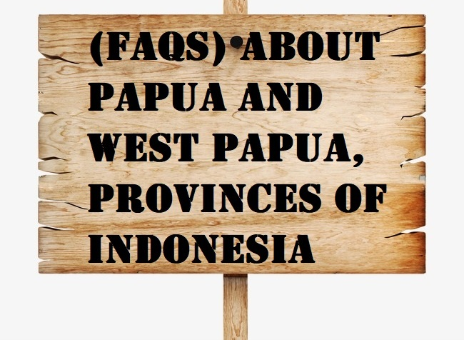 (FAQs) about Papua and West Papua, provinces of Indonesia